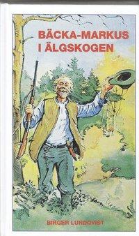 bokomslag Bäcka-Markus i älgskogen : jakt-, fiske- och bygdehistorier