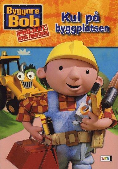 bokomslag Byggare Bob : kul på byggplatsen