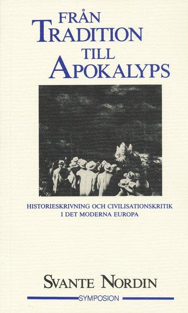 bokomslag Från tradition till apokalyps : historieskrivning och civilisationskritik i