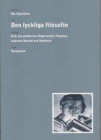 bokomslag Den lyckliga filosofin : etik och politik hos Hägerström, Tingsten, makarna