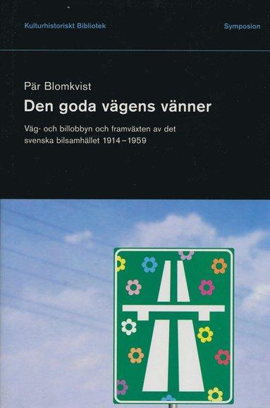 bokomslag Den goda vägens vänner : väg- och billobbyn och framväxten av det svenska b