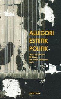 bokomslag Allegori, estetik, politik : texter om litteratur