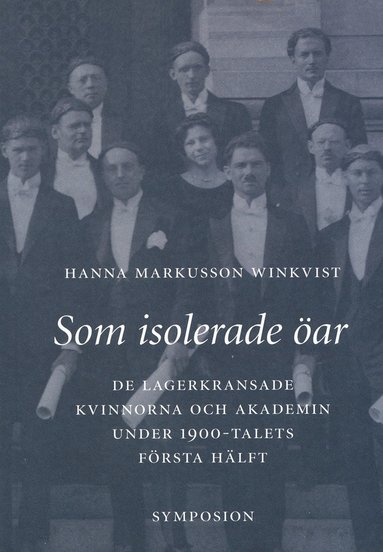 bokomslag Som isolerade öar : de lagerkransade kvinnorna och akademin under 1900-tale