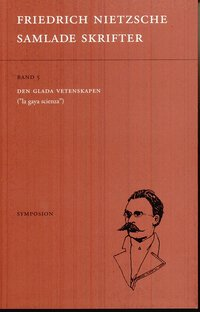 """Samlade skrifter. Bd 5, Den glada vetenskapen : """"la gaya scienza"""""""