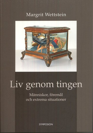 bokomslag Liv genom tingen : människor, föremål och extrema situationer