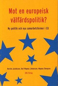bokomslag Mot en europeisk välfärdspolitik? Ny politik och nya samarbetsformer i EU
