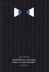 bokomslag Mediebilden av kvinnliga chefer i svenskt näringsliv