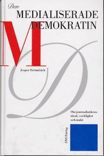 bokomslag Den medialiserade demokratin : om journalistikens ideal, verklighet och makt