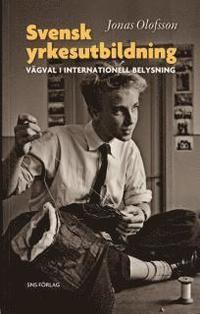 bokomslag Svensk yrkesutbildning : vägval i internationell belysning