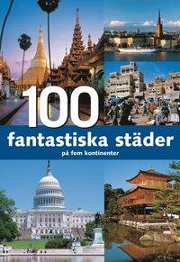 bokomslag 100 fantastiska städer på fem kontinenter