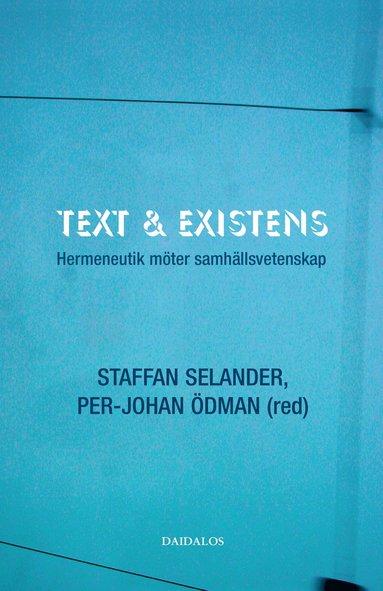bokomslag Text och existens : hermeneutik möter samhällsvetenskap
