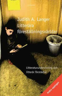 bokomslag Litterära föreställningsvärldar : litteraturundervisning och litterär förståelse