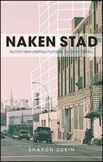 bokomslag Naken stad : autentiska urbana platsers liv och förfall