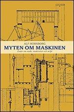 bokomslag Myten om maskinen : essäer om makt, modernitet och miljö