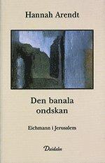 bokomslag Den banala ondskan : Eichmann i Jerusalem
