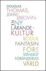 bokomslag En ny lärandekultur : att odla fantasin för en ständigt föränderlig värld