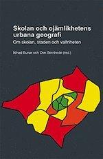 bokomslag Skolan och ojämlikhetens urbana geografi : om skolan, staden och valfriheten