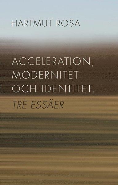bokomslag Acceleration, modernitet och identitet : tre essäer