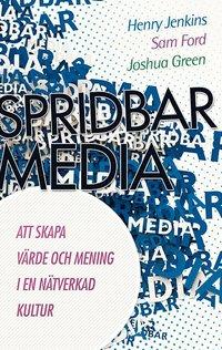 bokomslag Spridbar media : att skapa värde och mening i en nätverkad kultur