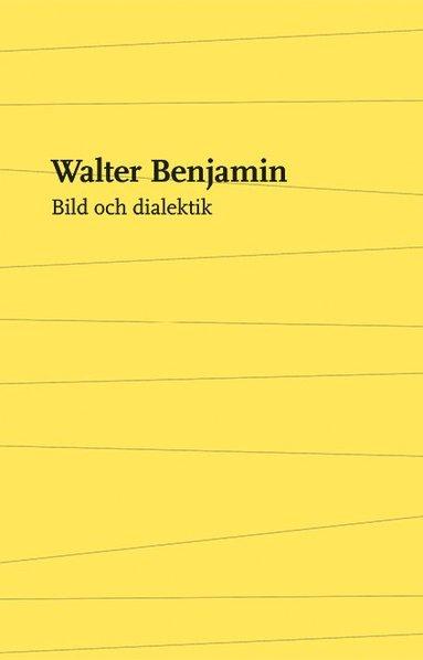 bokomslag Bild och dialektik : essäer i urval
