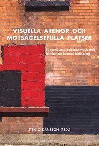 bokomslag Visuella arenor och motsägelsefulla platser : tio texter om transformativt lärande, identitet och kulturell förändring