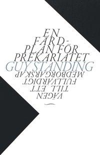En färdplan för prekariatet. Vägen till ett fullvärdigt medborgarskap