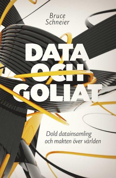 bokomslag Data och Goliat : dold datainsamling och makten över världen