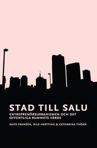 bokomslag Stad till salu : entreprenörsurbanismen och det offentliga rummets värde