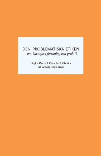 bokomslag Den problematiska etiken : om barnsyn i forskning och praktik