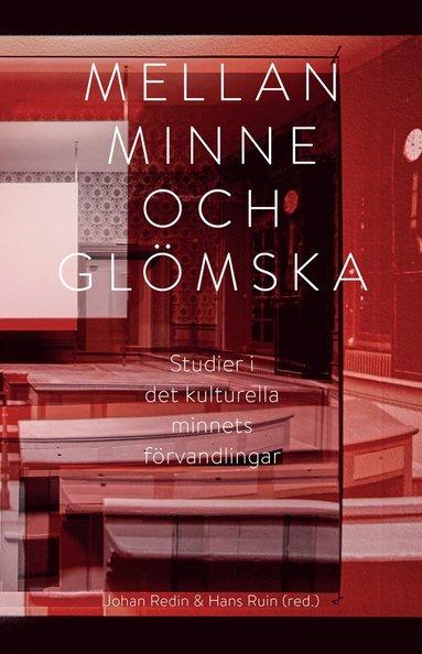 bokomslag Mellan minne och glömska : studier i det kulturella minnets förvandlingar