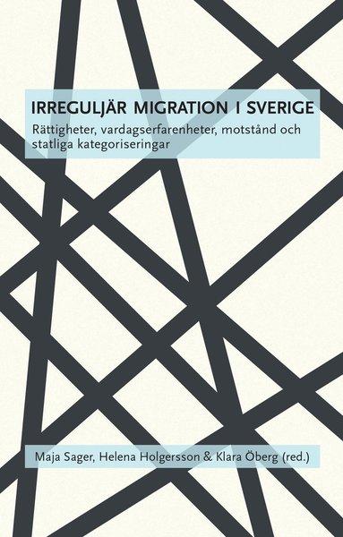 bokomslag Irreguljär migration i Sverige : rättigheter, vardagserfarenheter, motstånd och statliga kategoriseringar