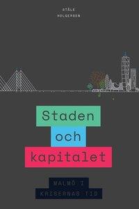 bokomslag Staden och kapitalet : Malmö i krisernas tid