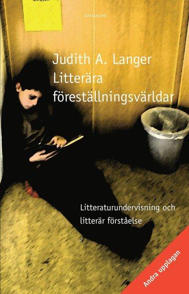 bokomslag Litterära föreställningsvärldar. Litteraturundervisning och litterär förståelse