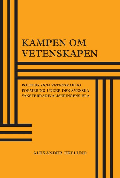 bokomslag Kampen om vetenskapen : politisk och vetenskaplig formering under den svenska vänsterradikaliseringens era