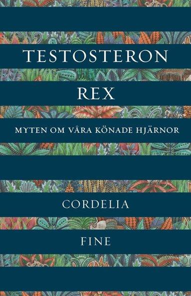bokomslag Testosteron rex : myten om våra könade hjärnor