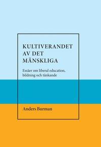 bokomslag Kultiverandet av det mänskliga. Essäer om liberal education,bildning och tänkande