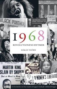 bokomslag 1968: Revolutionens rytmer - en berättelse om hur musik och uppror skakade världsordningen