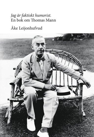 bokomslag Jag är faktiskt humorist : en bok om Thomas Mann
