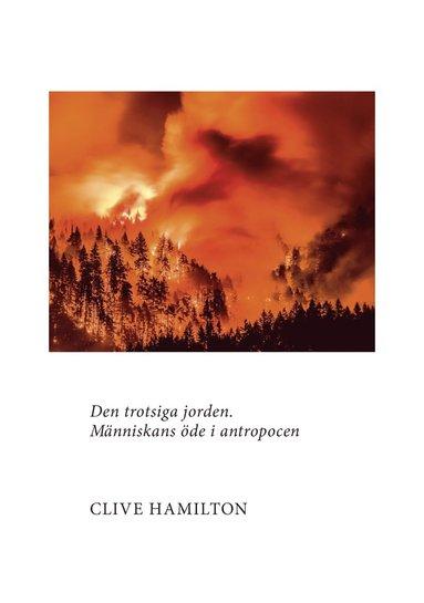 bokomslag Den trotsiga jorden : människans öde i antropocen