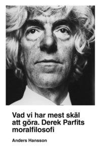 bokomslag Vad vi har mest skäl att göra: Derek Parfits moralfilosofi