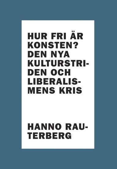 bokomslag Hur fri är konsten? : den nya kulturstriden och liberalismens kris