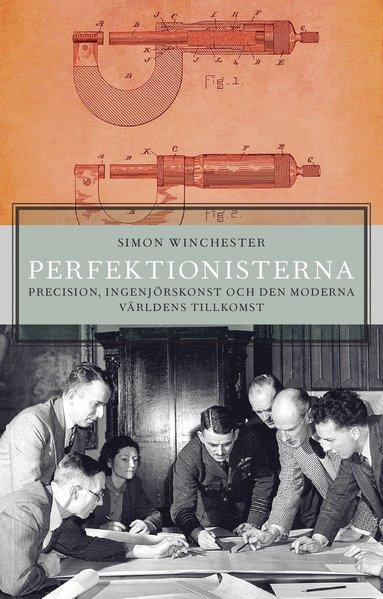 bokomslag Perfektionisterna : precision, ingenjörskonst och den moderna världens tillkomst