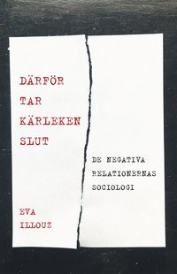 bokomslag Därför tar kärleken slut : de negativa relationernas sociologi