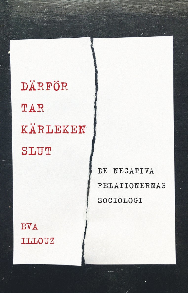 Därför tar kärleken slut : de negativa relationernas sociologi 1