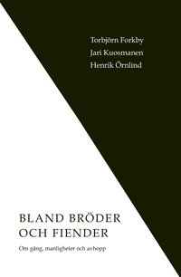 bokomslag Bland bröder och fiender. Om gäng, manligheter och avhopp