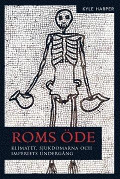 bokomslag Roms öde : klimatet, sjukdomarna och imperiets undergång