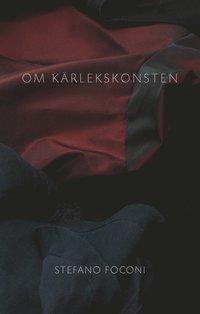 bokomslag Om kärlekskonsten : essä om älskog, begär, njutning, kön och identitet