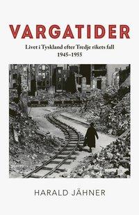 bokomslag Vargatider : Livet i Tyskland efter Tredje rikets fall 1945-1955