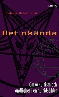 bokomslag Det okända : om ockultism och andlighet i en ny tidsålder