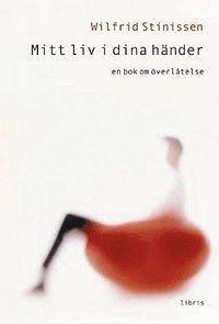 bokomslag Mitt liv i dina händer : en bok om överlåtelse